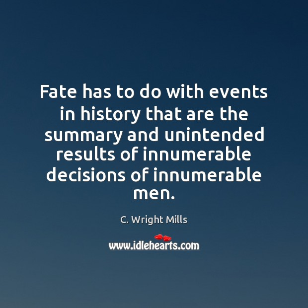 Fate has to do with events in history that are the summary C. Wright Mills Picture Quote