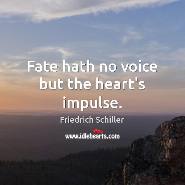 Image, Fate hath no voice but the heart's impulse.
