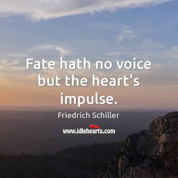 Fate hath no voice but the heart's impulse. Friedrich Schiller Picture Quote