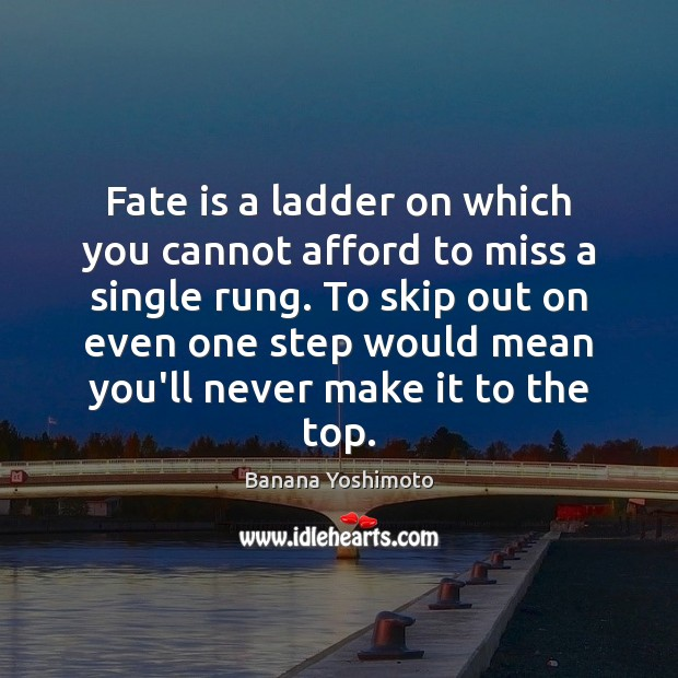 Fate is a ladder on which you cannot afford to miss a Image