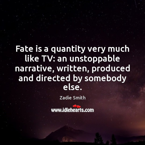 Fate is a quantity very much like TV: an unstoppable narrative, written, Unstoppable Quotes Image