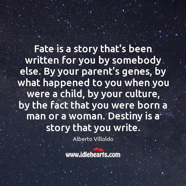 Image, Fate is a story that's been written for you by somebody else.