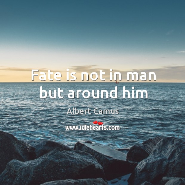 Image, Fate is not in man but around him
