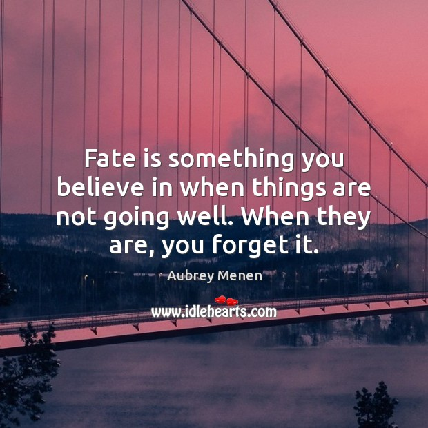 Image, Fate is something you believe in when things are not going well.