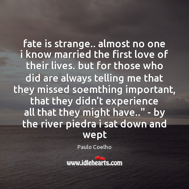 Image, Fate is strange.. almost no one i know married the first love