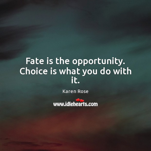 Image, Fate is the opportunity. Choice is what you do with it.