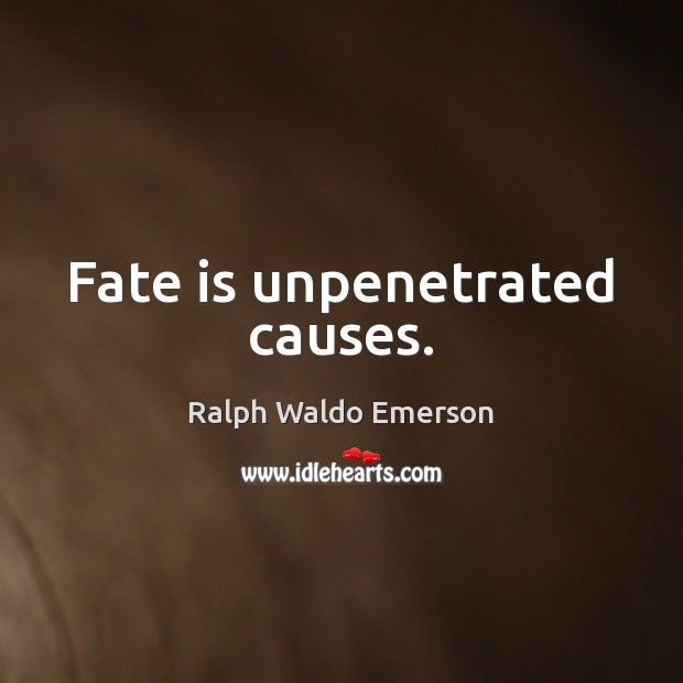 Fate is unpenetrated causes. Image