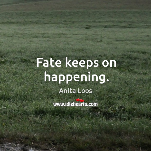 Fate keeps on happening. Image