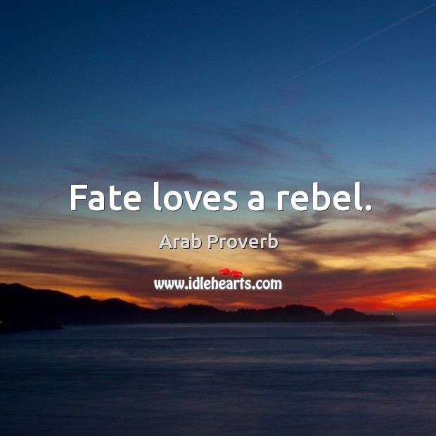 Image, Fate loves a rebel.