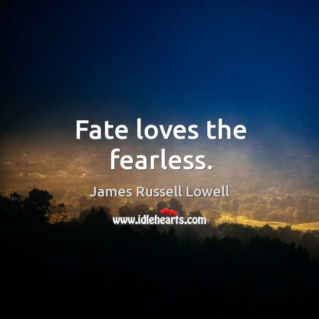 Fate loves the fearless. Image