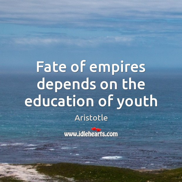 Fate of empires depends on the education of youth Image