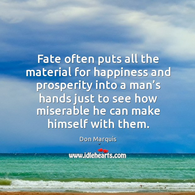 Fate often puts all the material for happiness and prosperity Don Marquis Picture Quote