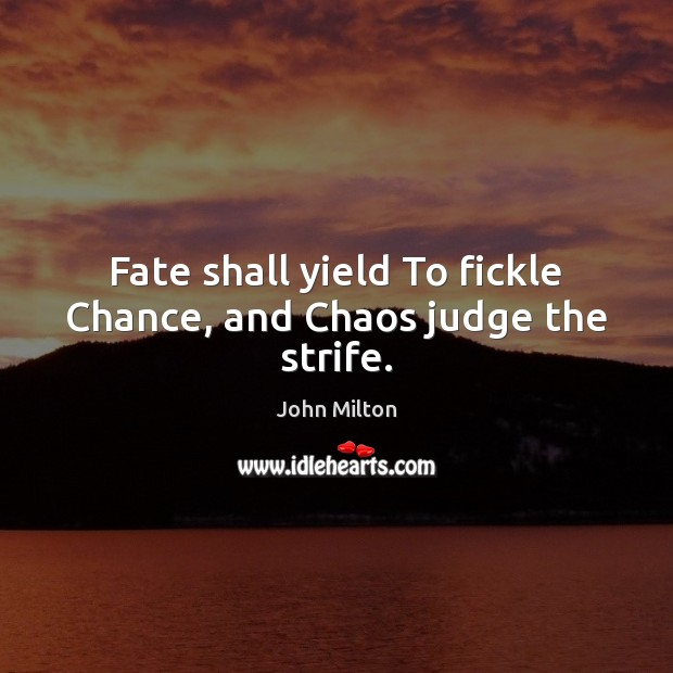 Fate shall yield To fickle Chance, and Chaos judge the strife. Image