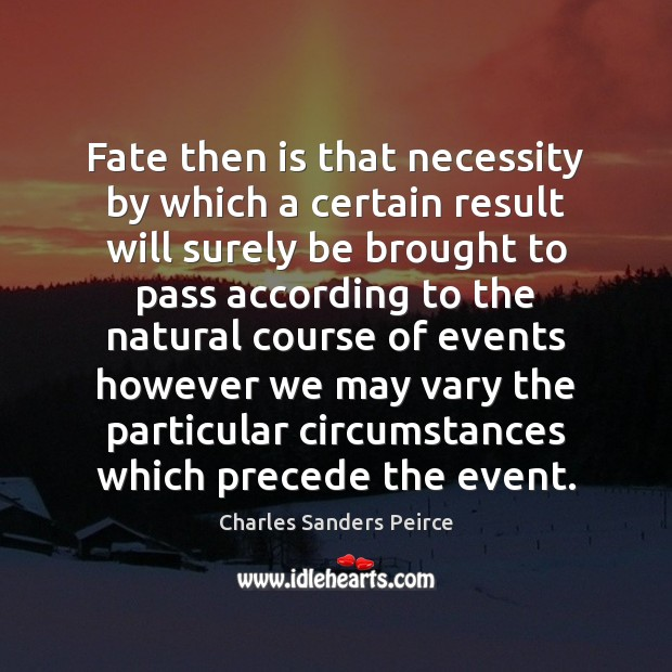 Fate then is that necessity by which a certain result will surely Charles Sanders Peirce Picture Quote