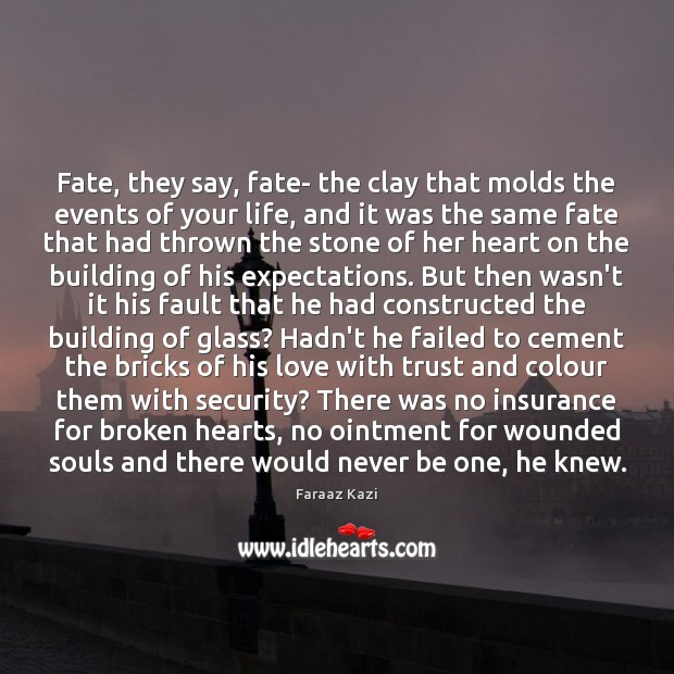 Fate, they say, fate- the clay that molds the events of your Image