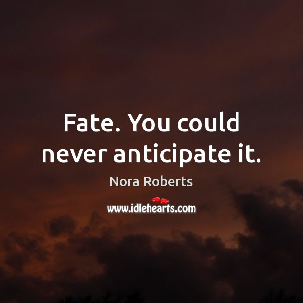 Fate. You could never anticipate it. Image