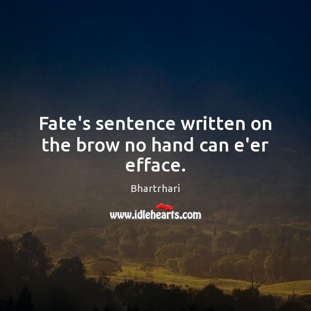 Image, Fate's sentence written on the brow no hand can e'er efface.