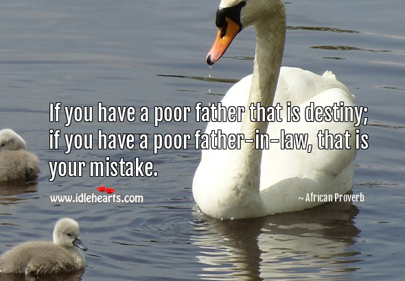 Image, If you have a poor father that is destiny; if you have a poor father-in-law, that is your mistake.