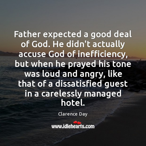 Image, Father expected a good deal of God. He didn't actually accuse God