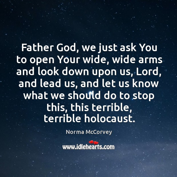 Father God, we just ask you to open your wide Norma McCorvey Picture Quote