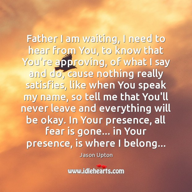 Father I am waiting, I need to hear from You, to know Image