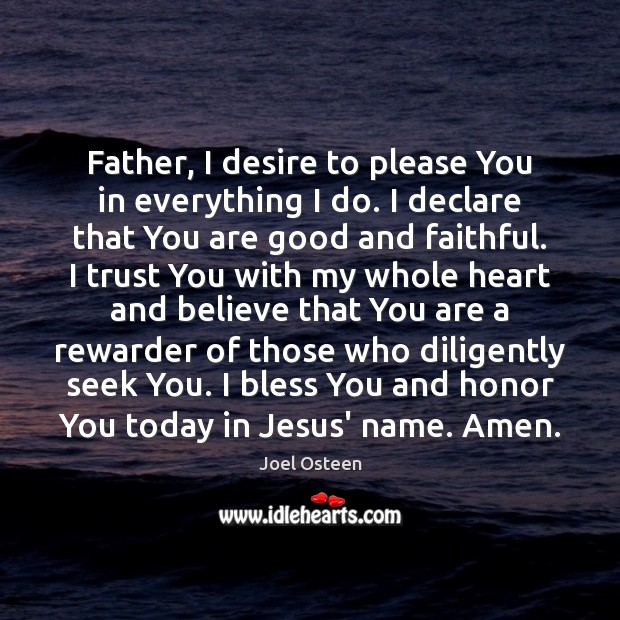Image, Father, I desire to please You in everything I do. I declare