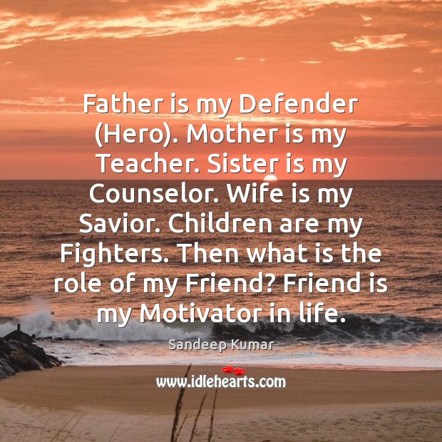 Father is my Defender (Hero). Mother is my Teacher. Sister is my Children Quotes Image