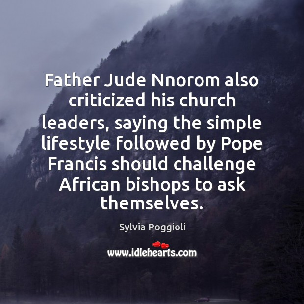 Father Jude Nnorom also criticized his church leaders, saying the simple lifestyle Image