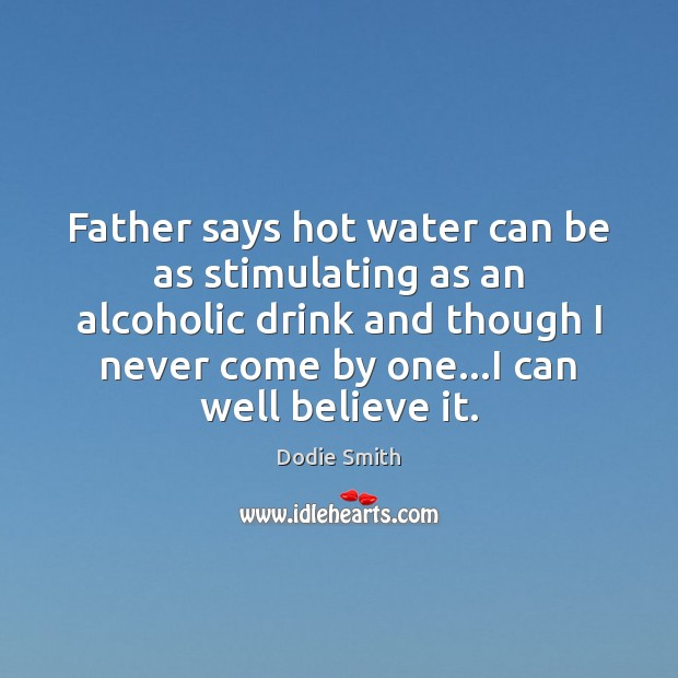 Father says hot water can be as stimulating as an alcoholic drink Image