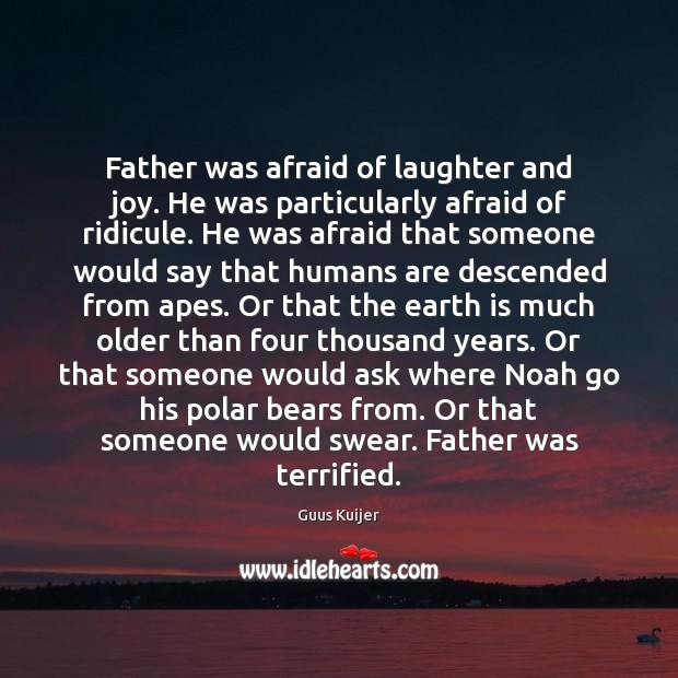 Image, Father was afraid of laughter and joy. He was particularly afraid of