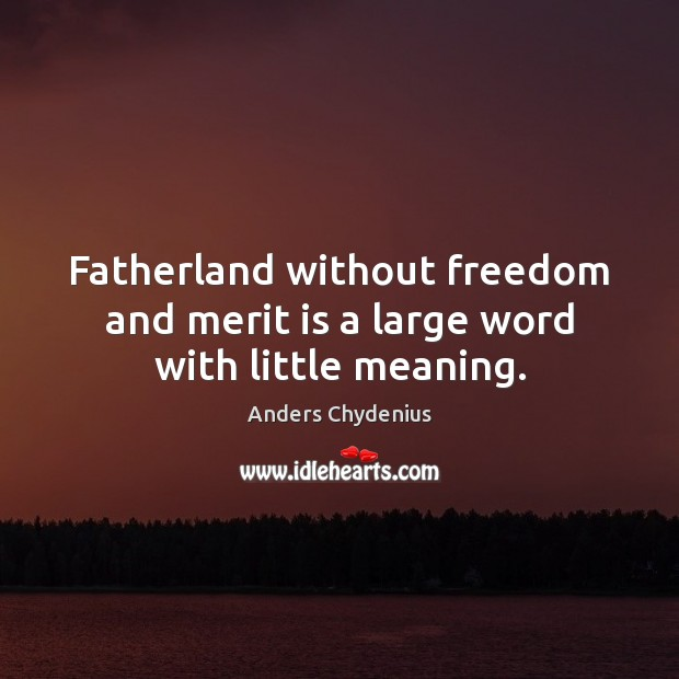 Image, Fatherland without freedom and merit is a large word with little meaning.