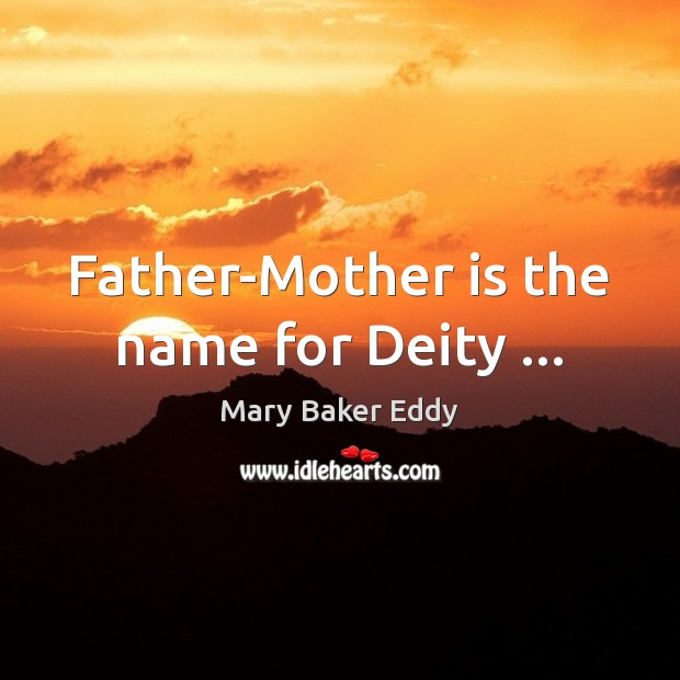 Father-Mother is the name for Deity … Mary Baker Eddy Picture Quote