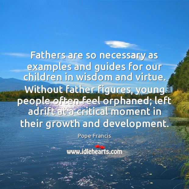 Fathers are so necessary as examples and guides for our children in Image