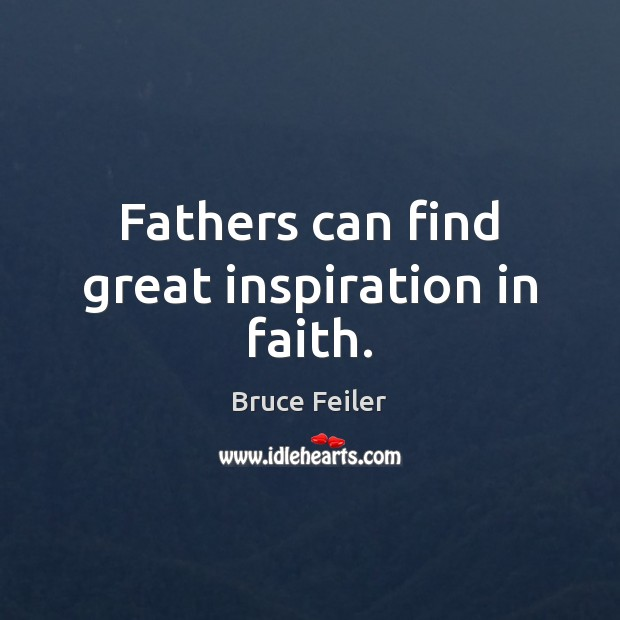 Image, Fathers can find great inspiration in faith.
