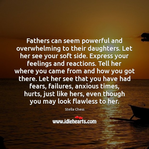 Fathers can seem powerful and overwhelming to their daughters. Let her see Image