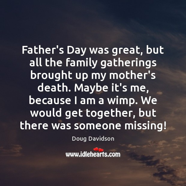 Father's Day was great, but all the family gatherings brought up my Father's Day Quotes Image