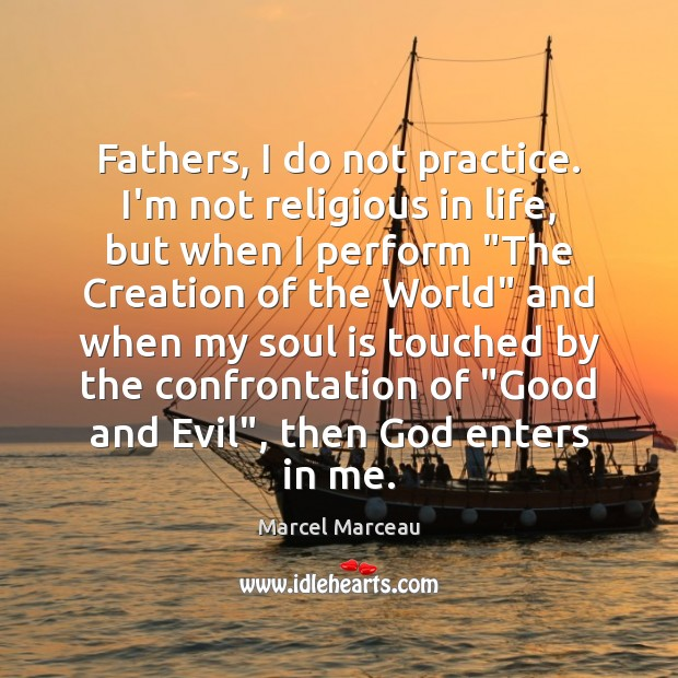 Image, Fathers, I do not practice. I'm not religious in life, but when