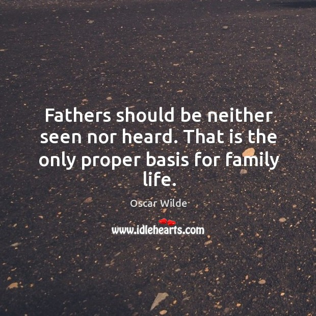 Image, Fathers should be neither seen nor heard. That is the only proper basis for family life.