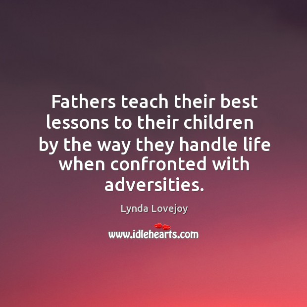 Fathers teach their best lessons to their children   by the way they Image