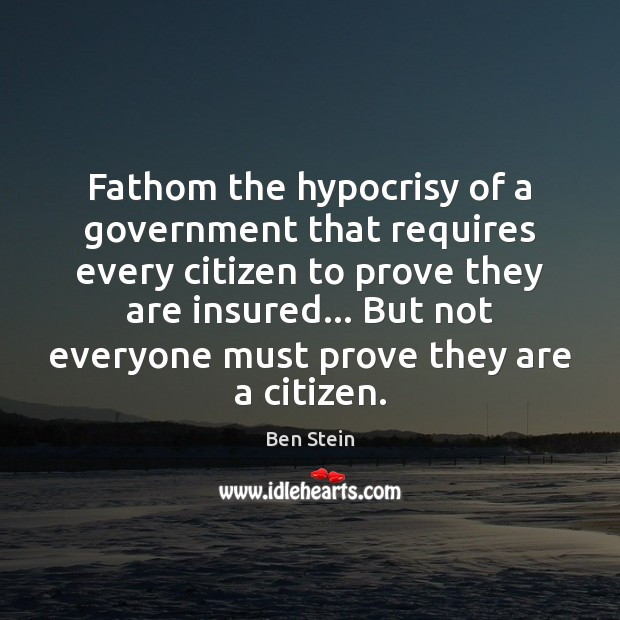 Image, Fathom the hypocrisy of a government that requires every citizen to prove
