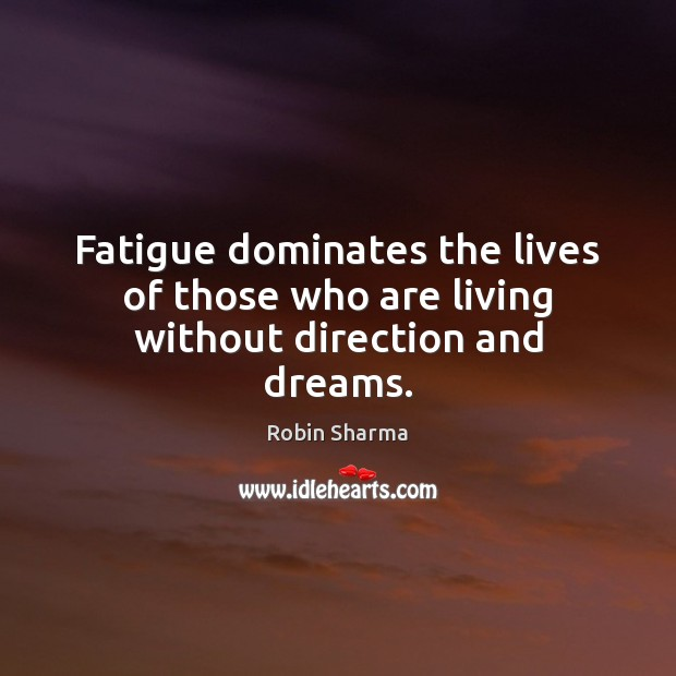 Image, Fatigue dominates the lives of those who are living without direction and dreams.