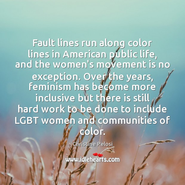 Fault lines run along color lines in American public life, and the Christine Pelosi Picture Quote