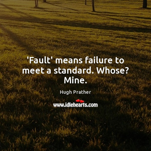 Image, 'Fault' means failure to meet a standard. Whose? Mine.
