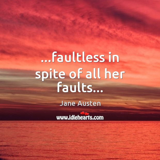 Image, …faultless in spite of all her faults…