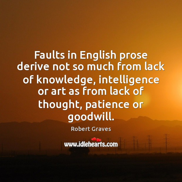 Faults in English prose derive not so much from lack of knowledge, Robert Graves Picture Quote