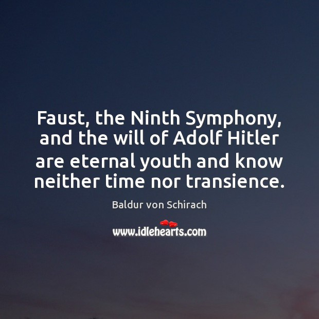 Image, Faust, the Ninth Symphony, and the will of Adolf Hitler are eternal