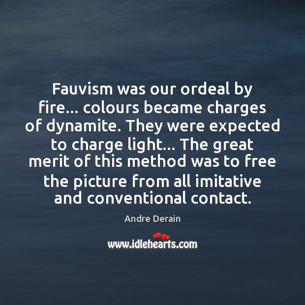 Image, Fauvism was our ordeal by fire… colours became charges of dynamite. They