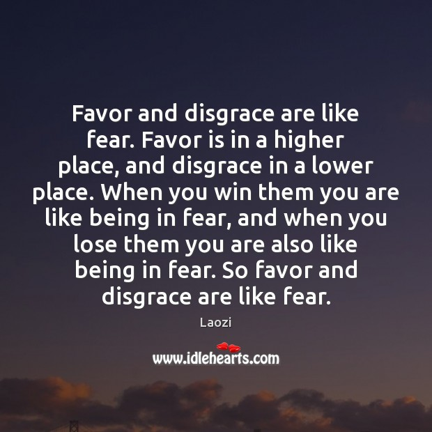 Image, Favor and disgrace are like fear. Favor is in a higher place,