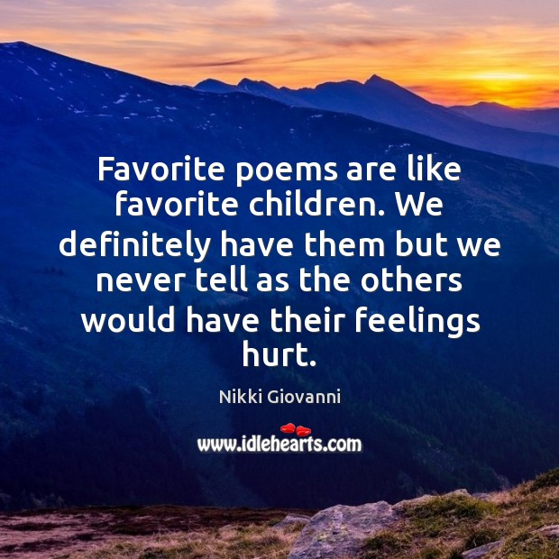 Favorite poems are like favorite children. We definitely have them but we Image