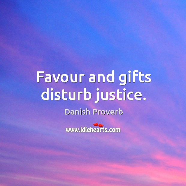 Image, Favour and gifts disturb justice.